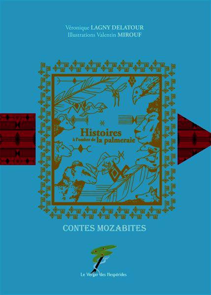 Contes Mozabites, histoires à l\'ombre de la palmeraie