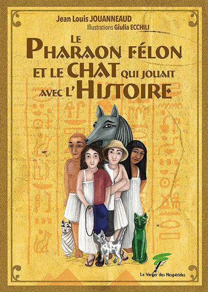 Le Pharaon Félon et le chat qui jouait avec l\'histoire