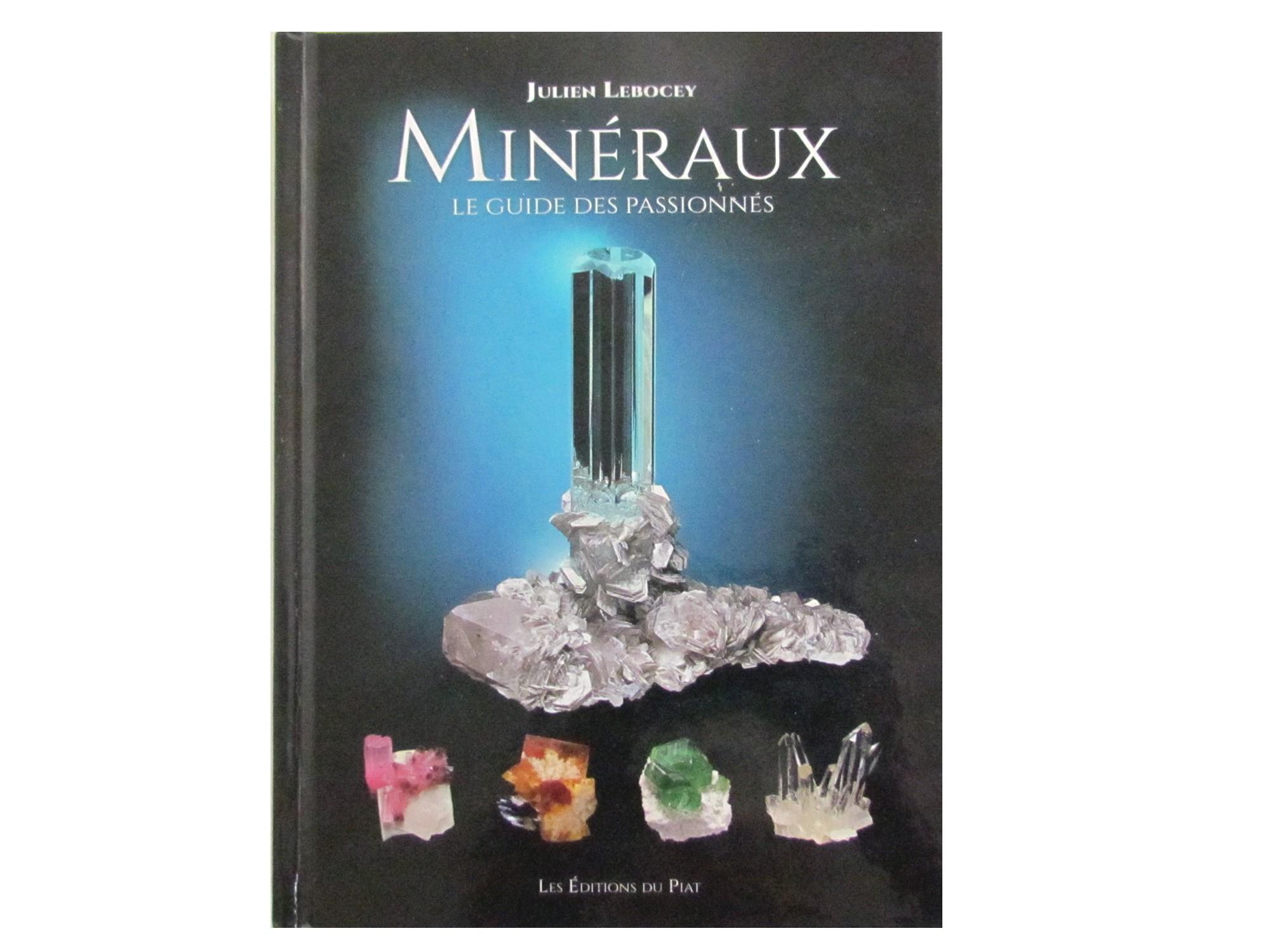MINERAUX - Le guide des passionnés de Julien Lebocey