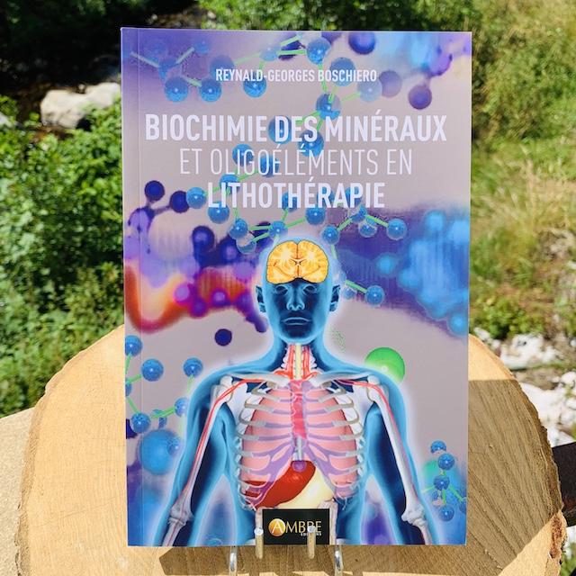 Biochimie des minéraux et oligoéléments en lithothérapie Reynald Boschiero