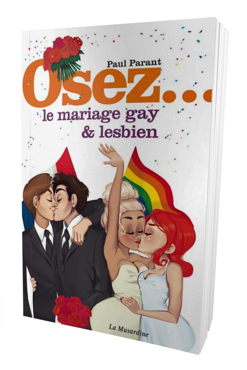 Osez le mariage gay et lesbien - Paul Parant