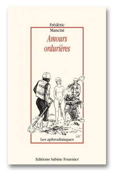 Amours ordurières - Frédéric Mansini