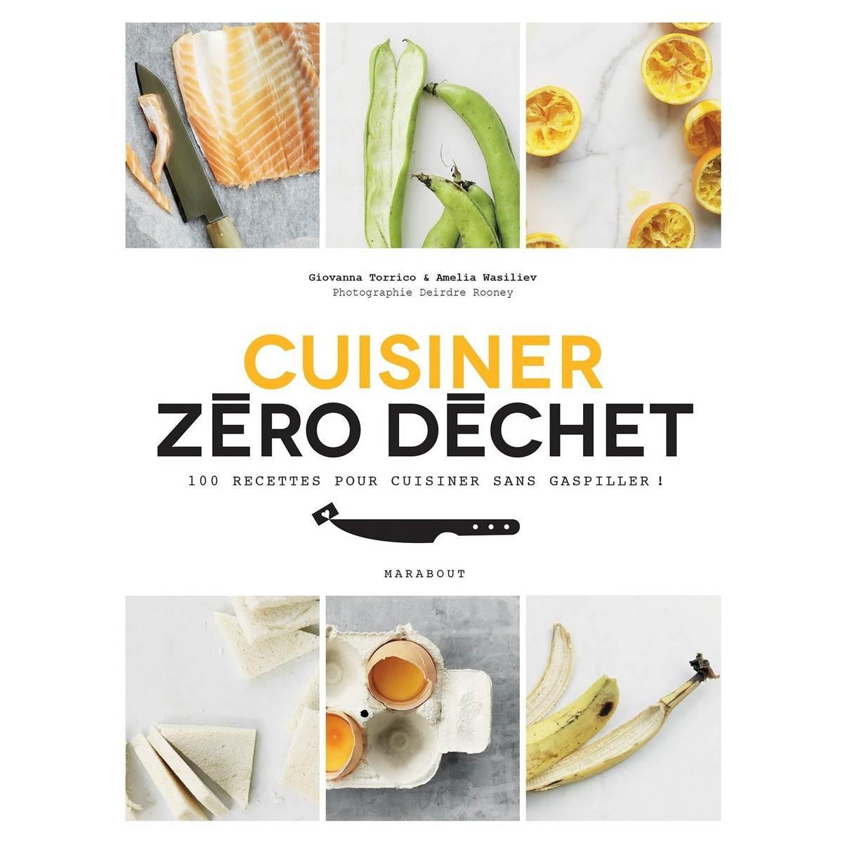 Cuisiner zéro déchet / 100 recettes pour cuisiner sans gaspiller
