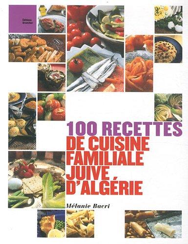 100 Recettes De Cuisine Familiale Juive D Algerie Cuisine Espace