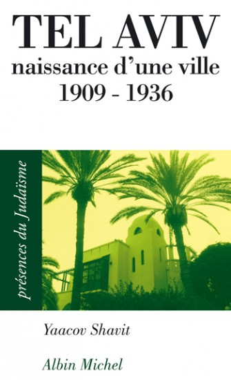 Tel Aviv naissance d\'une ville 1909 - 1936