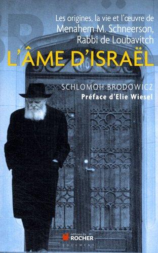 L\'âme d\'Israël : Les origines, la vie et l\'oeuvre de Menahem M. Schneerson, Rabbi de Loubavitch