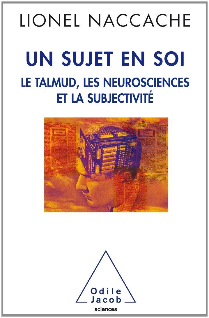 Un sujet en soi: les neurosciences, le Talmud et la subjectivité