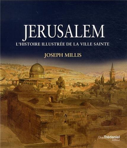 Jérusalem: L\'Histoire Illustrée de la Ville Sainte