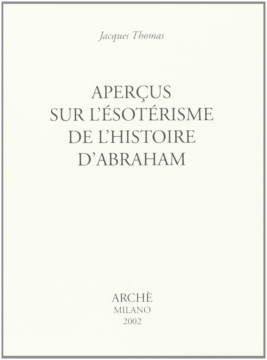 Aperçus sur l\'ésotérisme de l\'histoire d\'Abraham
