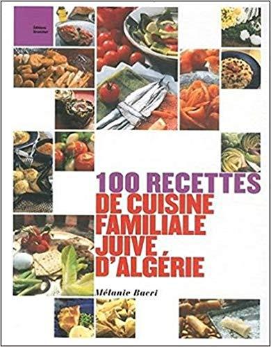 100 recettes de cuisine familiale juive d\'Algérie