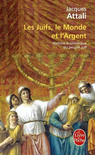 Les Juifs , le monde et l\'argent - Jacques ATTALI