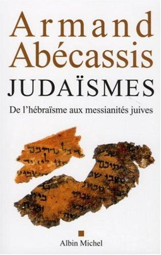 Judaïsme: De l\'hébraïsme aux messianites Juives