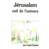 Jerusalem, oeil de l'univers d'Aryeh Kaplan