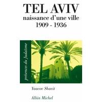 Tel Aviv naissance d'une ville 1909 - 1936