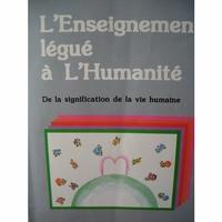 L'Enseignement légué à l'Humanité: de la signification à la vie humaine.