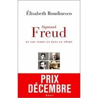 Sigmund Freud en son temps et dans le notre d'Elizabeth Roudinesco