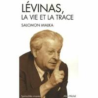 Lévinas ,la vie et la trace de Salomon Malka