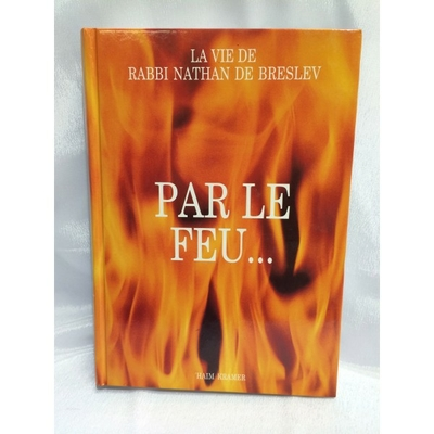 Par le feu, la vie de rabbi Nathan de Breslev