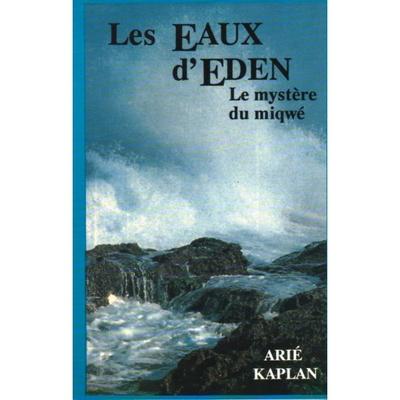 les Eaux d'Eden , le mystère du miqwé de rav Aryé kaplan