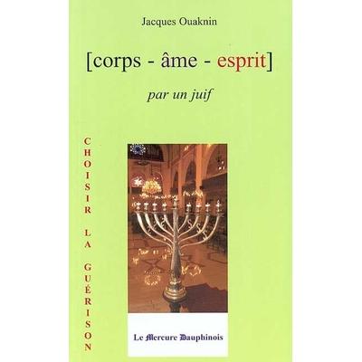 Corps, âme, esprit : par un juif