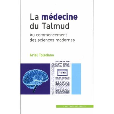 La médecine du Talmud: Au Commencement des Sciences Modernes