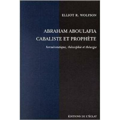 Abraham Aboulafia kabbaliste et prophète de E. Wolfson