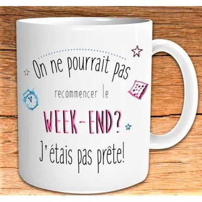 """Mug """"Art de Vivre"""" : On ne pourrait pas recommencer le week-end ? j'étais pas prête !"""