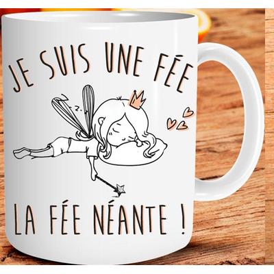 """Mug """"Art de Vivre"""" : Je suis une Fée... La Fée Néante !"""