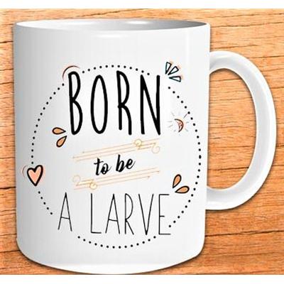 "Mug ""Art de Vivre"" : Born to be a larve"
