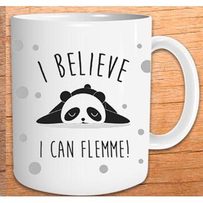 """Mug """"Art de Vivre"""" : I Believe, I can flemme"""