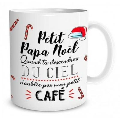 """Mug """"Noël"""" : Petit papa noël quand tu descendras du ciel n'oublie pas mon petit café"""