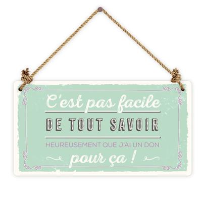 Pancarte : C'est pas facile de tout savoir Heureusement que j'ai un don pour ça!