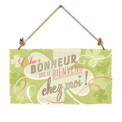 Pancarte : Cher bonheur sois le bienvenu chez moi!