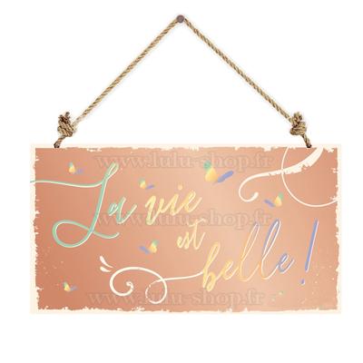Pancarte : La vie est belle!