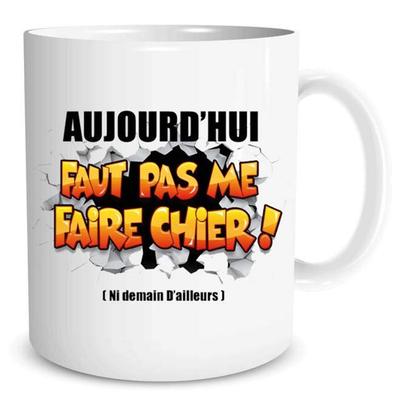 """Mug """"Humeur"""" : Aujourd'hui faut pas me faire chier!"""