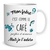 Mug Family & Friend Mon Frère c'est comme le café parfois il m'énerve mais je l'adore lulu shop