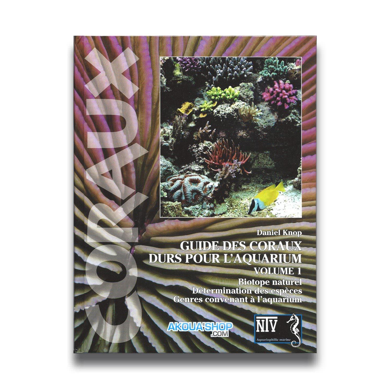 Guide des Coraux durs pour l\'aquarium Vol. 1  Livre de 143 pages