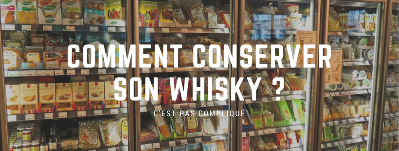 COMMENT CONSERVER SON WHISKY ,