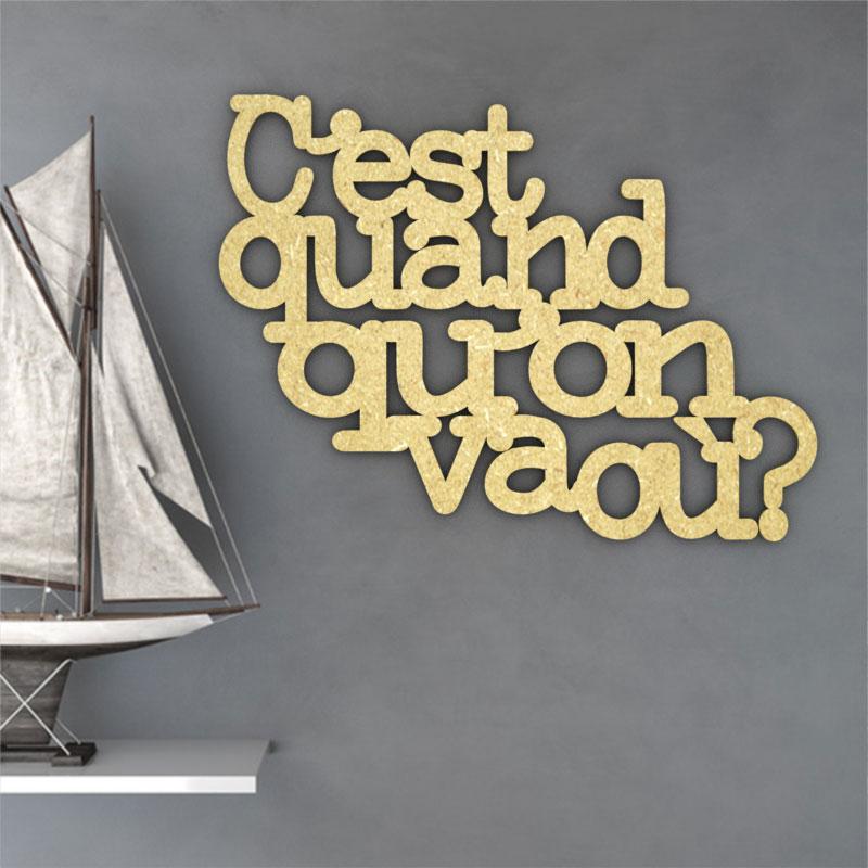 Citation cursive murale en bois - C\'est quand qu\'on va où ?