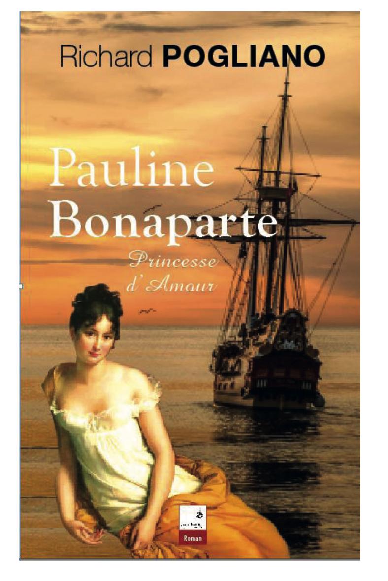 Pauline Bonaparte, princesse d\'amour de Richard Pogliano