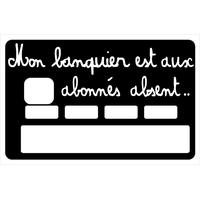 Stickers décoratif pour carte bancaire, mon banquier est aux abonnés absents , crée par le DgedeNice