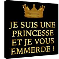 Impression photo sur toile, Je suis une Princesse et je vous emmerde.