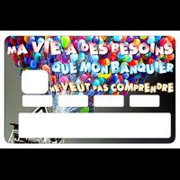 Stickers décoratif pour carte bancaire, MA VIE A DES BESOINS.. par le DgedeNice