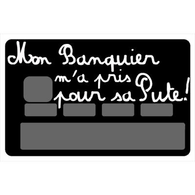 Stickers décoratif pour carte bancaire, Mon Banquier m' a pris pour sa P..E, créé par le DgedeNice