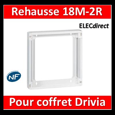 Legrand - Rehausse pour coffret Drivia 18 modules 2 rangées - 401272