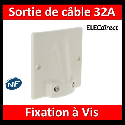 Legrand - Sortie de câble 32A - Fixation Vis - 31490