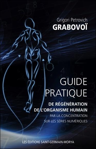 Guide Pratique de Régénération de l\'Organisme Humain ... Grigori Petrovich Grabovoï