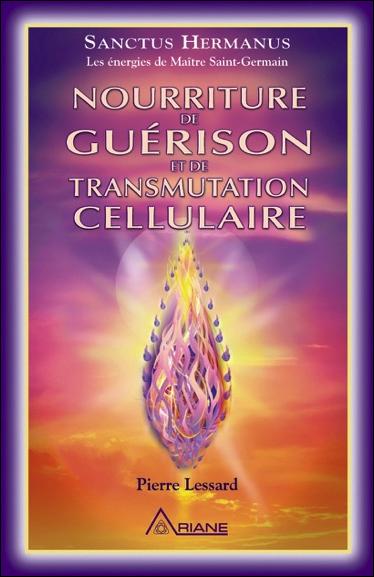 Nourriture de Guérison et de Transmutation Cellulaire - Pierre Lessard