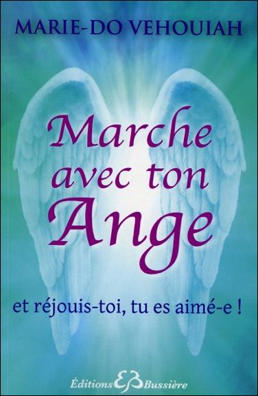 Marche Avec Ton Ange - Et Réjouis-Toi, Tu es Aimé-e !  Marie-Do Vehouiah
