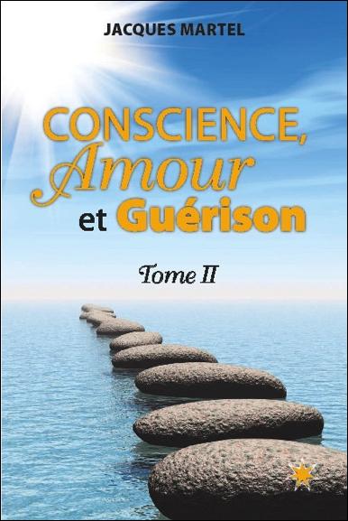 Conscience, Amour et Guérison T2 - Jacques Martel